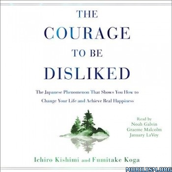 The Courage to Be Disliked by Ichiro Kishimi, Fumitake Koga (.M4B)