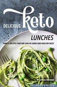 Delicious Keto Lunches by Sophia Freeman