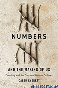 Download ebook Numbers & the Making of Us by Caleb Everett (.PDF)