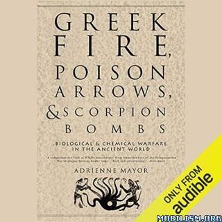 Greek Fire, Poison Arrows & Scorpion Bombs by Adrienne Mayor