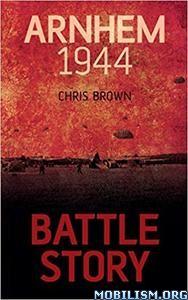 Download ebook Arnhem 1944 (Battle Story) by Chris Brown (.ePUB)