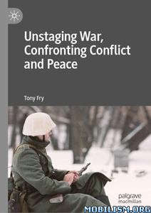 Unstaging War, Confronting Conflict and Peace by Tony Fry  +