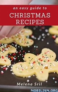 An Easy Guide to Christmas Recipes by Melena Sril  +