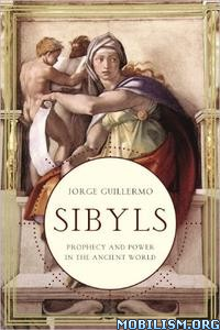 Sibyls: Prophecy and Power in the Ancient by Jorge Guillermo