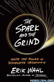 Download The Spark & the Grind by Erik Wahl (.ePUB)(.MOBI)
