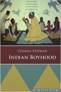 Indian Boyhood by Charles Alexander Eastman