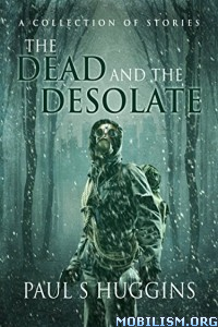 Download The Dead & the Desolate by Paul S Huggins (.ePUB)+