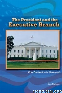 Download ebook The President & the Executive Branch by Mark Thorburn(.ePUB)