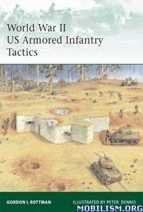 World War II US Armored Infantry Tactics by Gordon L. Rottman