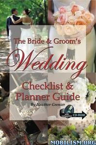 The Bride & Groom's Wedding Checklist Guide by Heather Grenier