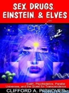 Sex, Drugs, Einstein, & Elves by Clifford A. Pickover
