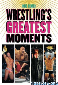 Download ebook Wrestling's Greatest Moments by Mike Rickard (.ePUB)