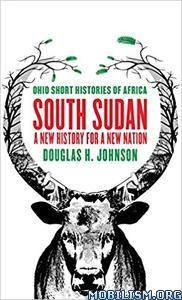 Download South Sudan: A New History by Douglas H. Johnson (.ePUB)