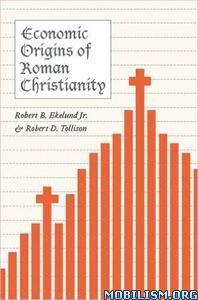 Economic Origins of Roman Christianity by Robert B. Ekelund Jr.+
