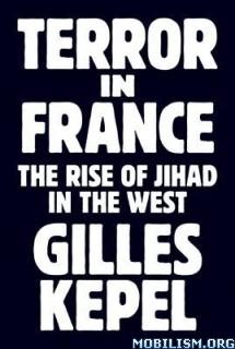Download ebook Terror in France by Gilles Kepel (.ePUB)