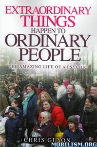 Extraordinary Things Happen to Ordinary People by Chris Guyon
