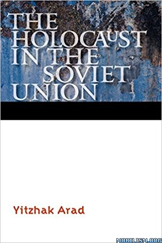 Download ebook The Holocaust in the Soviet Union by Yitzhak Arad (.PDF)