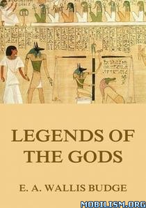 Legends Of The Gods by E.A. Wallis Budge