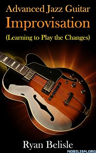 Advanced Jazz Guitar Improvisation by Ryan Belisle