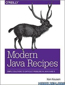 Download ebook Modern Java Recipes by Ken Kousen (.ePUB)