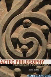 Download ebook Aztec Philosophy by James Maffie (.ePUB)