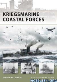Download ebook Kriegsmarine Coastal Forces by Gordon Williamson (.ePUB)