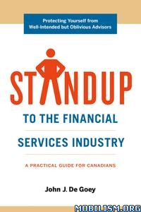 Standup to the Financial Services Industry by John J. De Goey