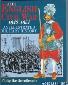 The English Civil War, 1642-1651 by Philip Haythornthwaite