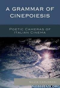 Download ebook A Grammar of Cinepoiesis by Silvia Carlorosi (.ePUB)
