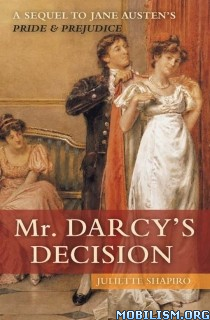 Download ebook Mr. Darcy's Decision by Juliette Shapiro (.ePUB)