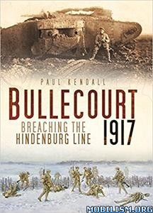 Download Bullecourt 1917 by Paul Kendall (.ePUB)