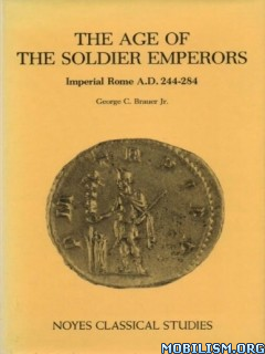 The Age of the Soldier Emperors by George C. Brauer, Jr.