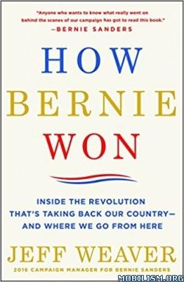 How Bernie Won by Jeff Weaver