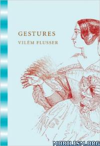 Download ebook Gestures by Vilem Flusser (.PDF)