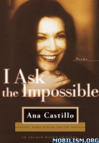 Download I Ask the Impossible: Poems by Ana Castillo (.ePUB)