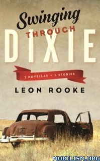 Download ebook Swinging Through Dixie by Leon Rooke (.ePUB)(.MOBI)