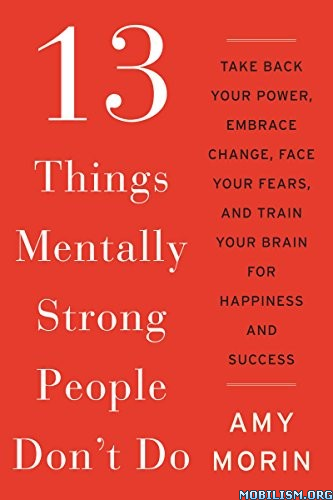Things Mentally Strong People Don't Do by Amy Morin