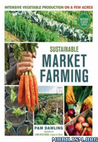 Download ebook Sustainable Market Farming by Pam Dawling (.ePUB)