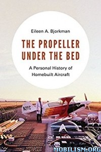 Download ebook The Propeller under the Bed by Eileen A. Bjorkman (.ePUB)