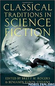 Classical Traditions in Science Fiction by Brett M. Rogers+