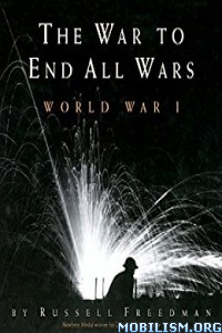 Download ebook The War to End All Wars by Russell Freedman (.ePUB)