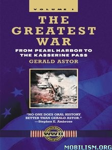 The Greatest War, Volume I by Gerald Astor